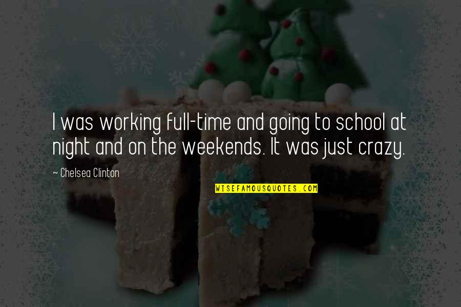 Weekends Quotes By Chelsea Clinton: I was working full-time and going to school