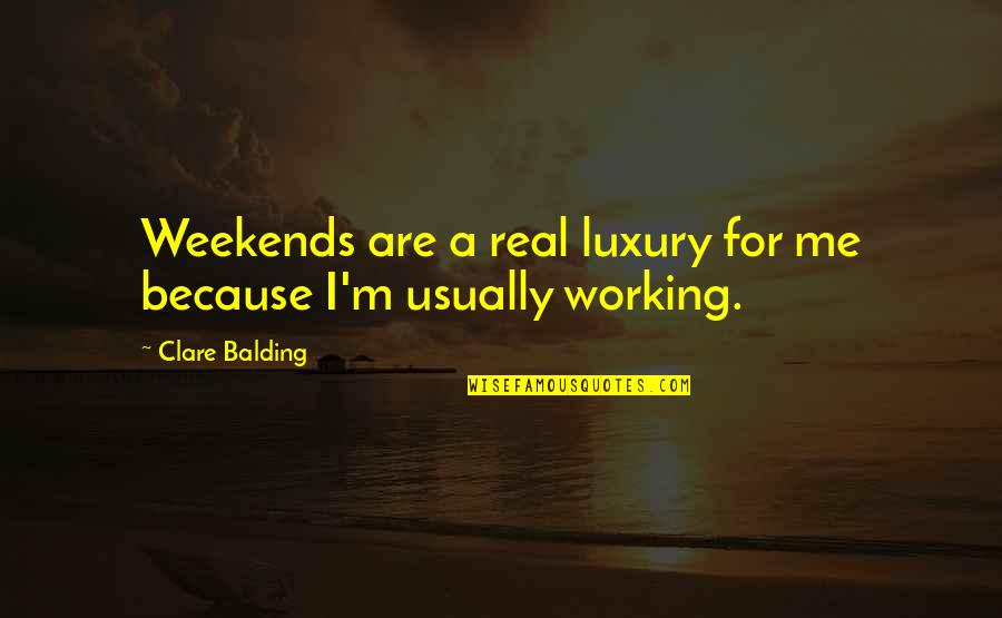 Weekends Quotes By Clare Balding: Weekends are a real luxury for me because