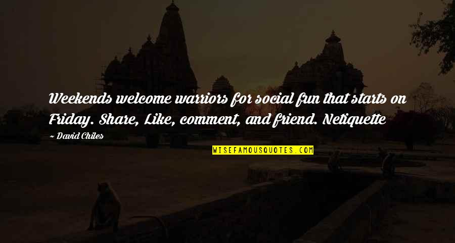 Weekends Quotes By David Chiles: Weekends welcome warriors for social fun that starts