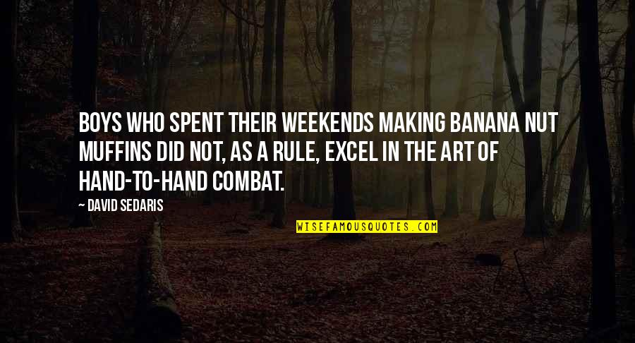 Weekends Quotes By David Sedaris: Boys who spent their weekends making banana nut