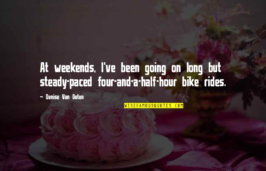 Weekends Quotes By Denise Van Outen: At weekends, I've been going on long but