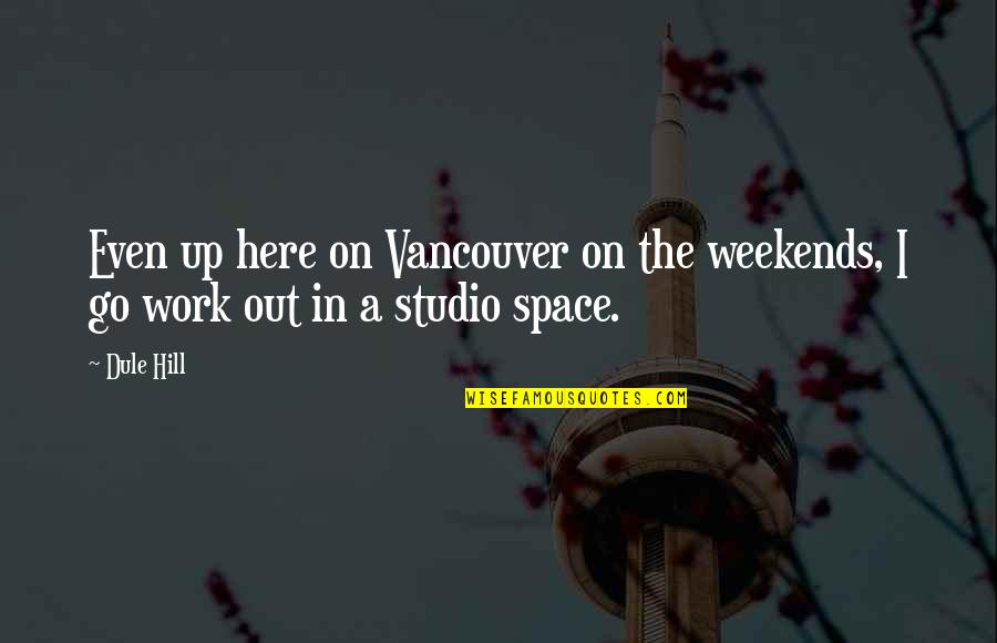 Weekends Quotes By Dule Hill: Even up here on Vancouver on the weekends,