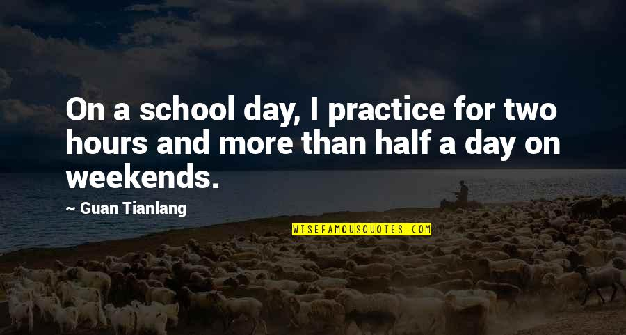 Weekends Quotes By Guan Tianlang: On a school day, I practice for two