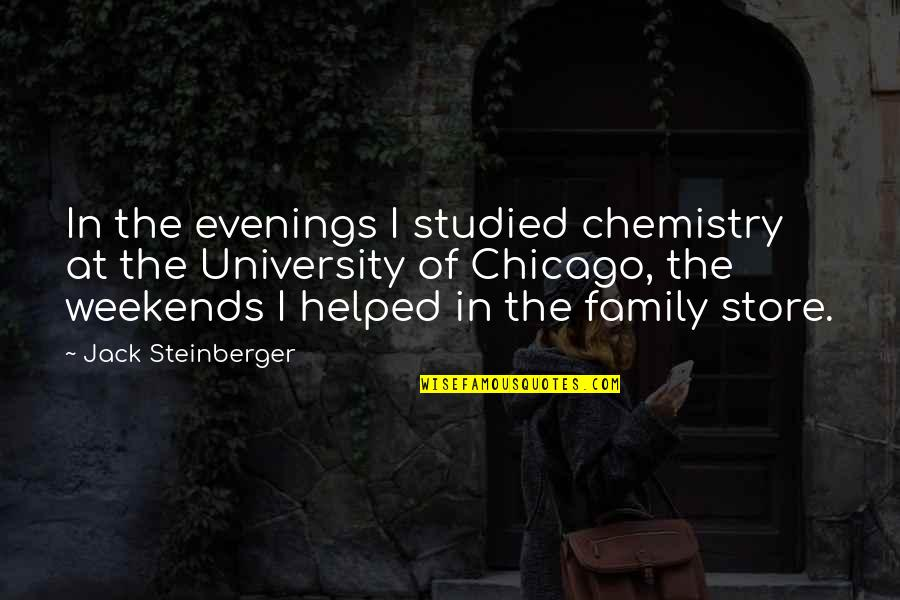 Weekends Quotes By Jack Steinberger: In the evenings I studied chemistry at the