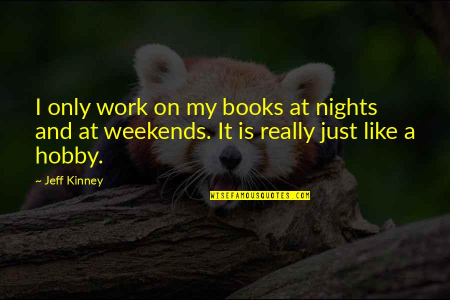 Weekends Quotes By Jeff Kinney: I only work on my books at nights