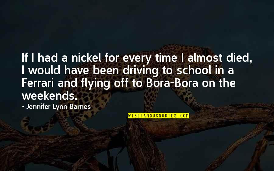 Weekends Quotes By Jennifer Lynn Barnes: If I had a nickel for every time