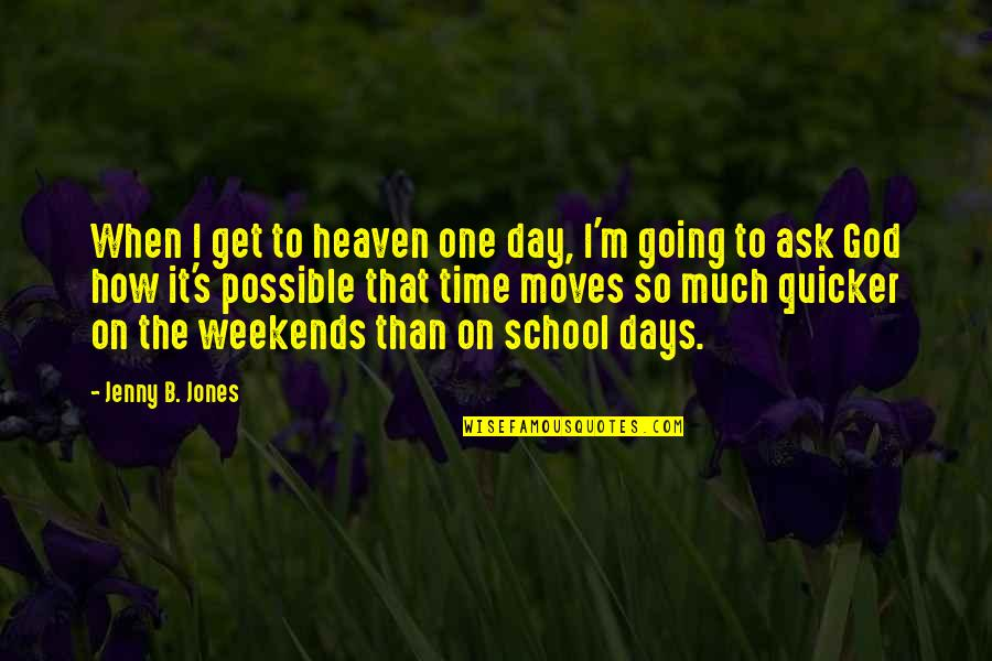 Weekends Quotes By Jenny B. Jones: When I get to heaven one day, I'm