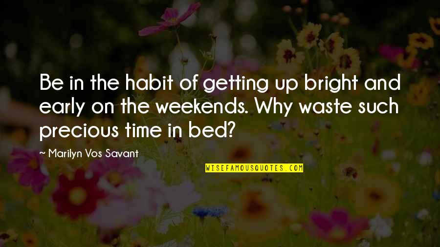 Weekends Quotes By Marilyn Vos Savant: Be in the habit of getting up bright