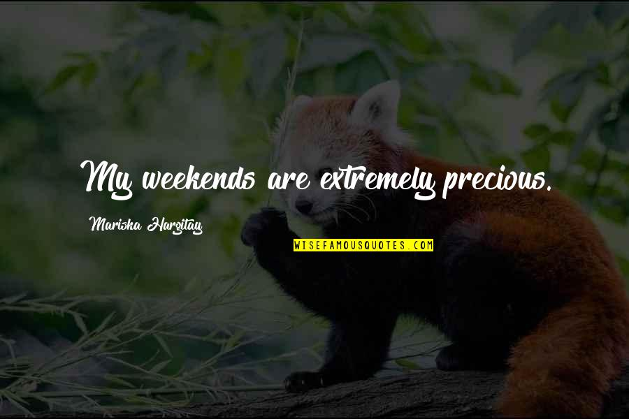 Weekends Quotes By Mariska Hargitay: My weekends are extremely precious.