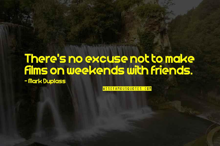 Weekends Quotes By Mark Duplass: There's no excuse not to make films on