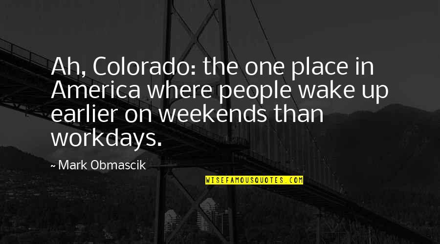 Weekends Quotes By Mark Obmascik: Ah, Colorado: the one place in America where