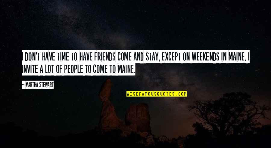 Weekends Quotes By Martha Stewart: I don't have time to have friends come