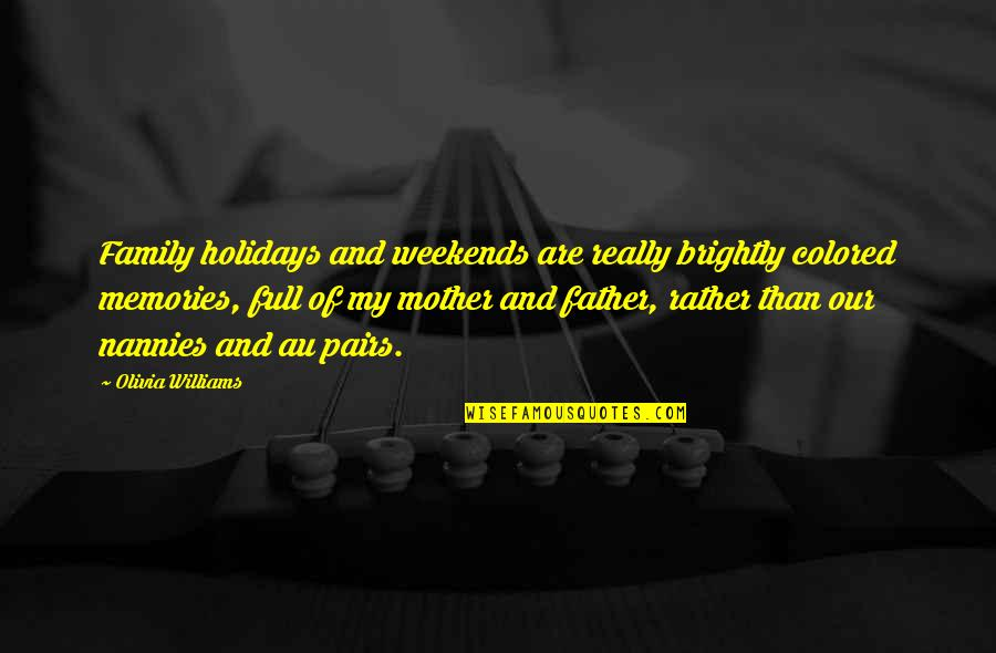 Weekends Quotes By Olivia Williams: Family holidays and weekends are really brightly colored