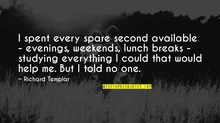 Weekends Quotes By Richard Templar: I spent every spare second available - evenings,