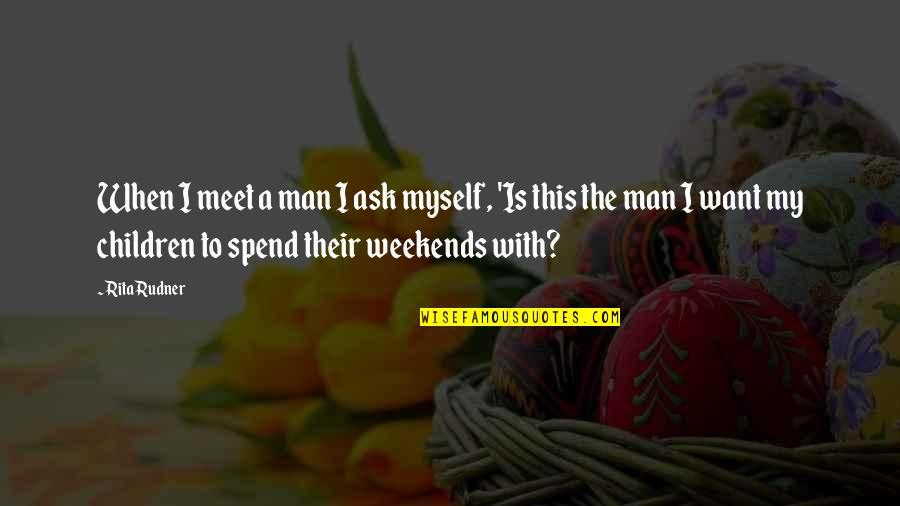 Weekends Quotes By Rita Rudner: When I meet a man I ask myself,