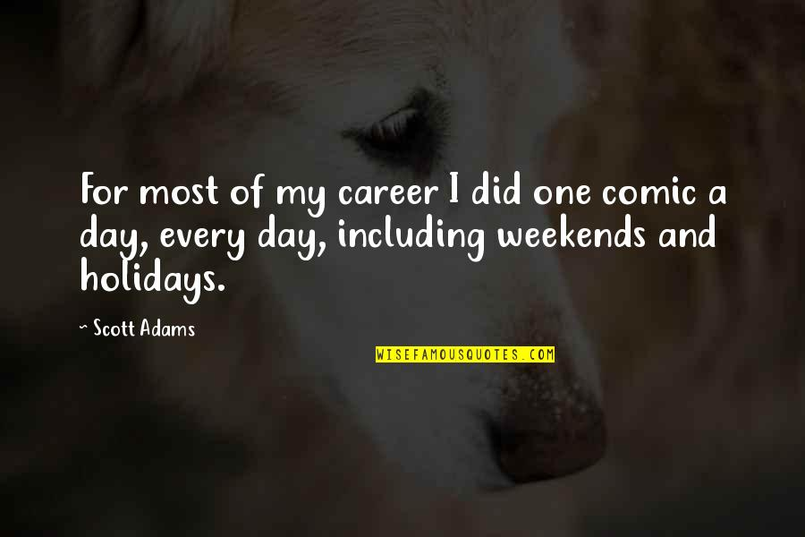 Weekends Quotes By Scott Adams: For most of my career I did one