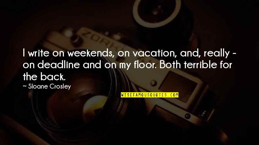 Weekends Quotes By Sloane Crosley: I write on weekends, on vacation, and, really