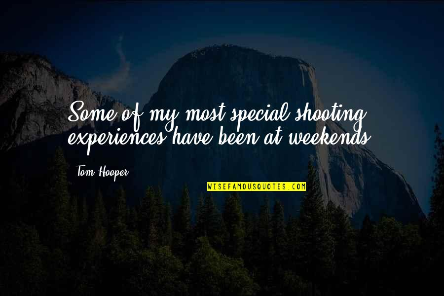 Weekends Quotes By Tom Hooper: Some of my most special shooting experiences have