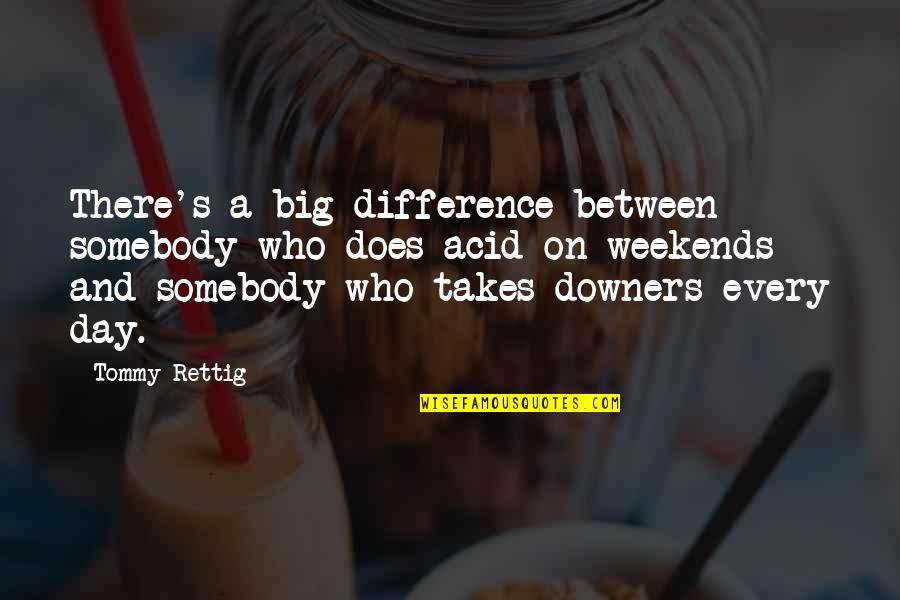Weekends Quotes By Tommy Rettig: There's a big difference between somebody who does