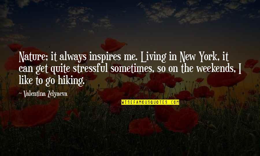 Weekends Quotes By Valentina Zelyaeva: Nature; it always inspires me. Living in New