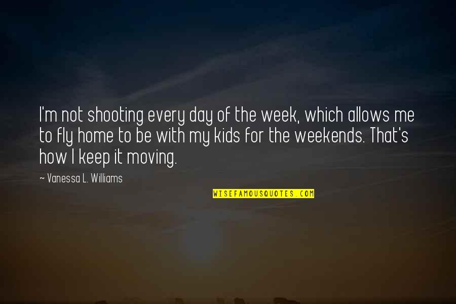 Weekends Quotes By Vanessa L. Williams: I'm not shooting every day of the week,