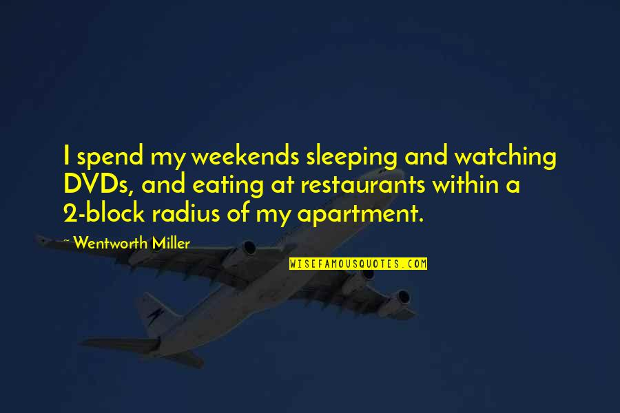 Weekends Quotes By Wentworth Miller: I spend my weekends sleeping and watching DVDs,