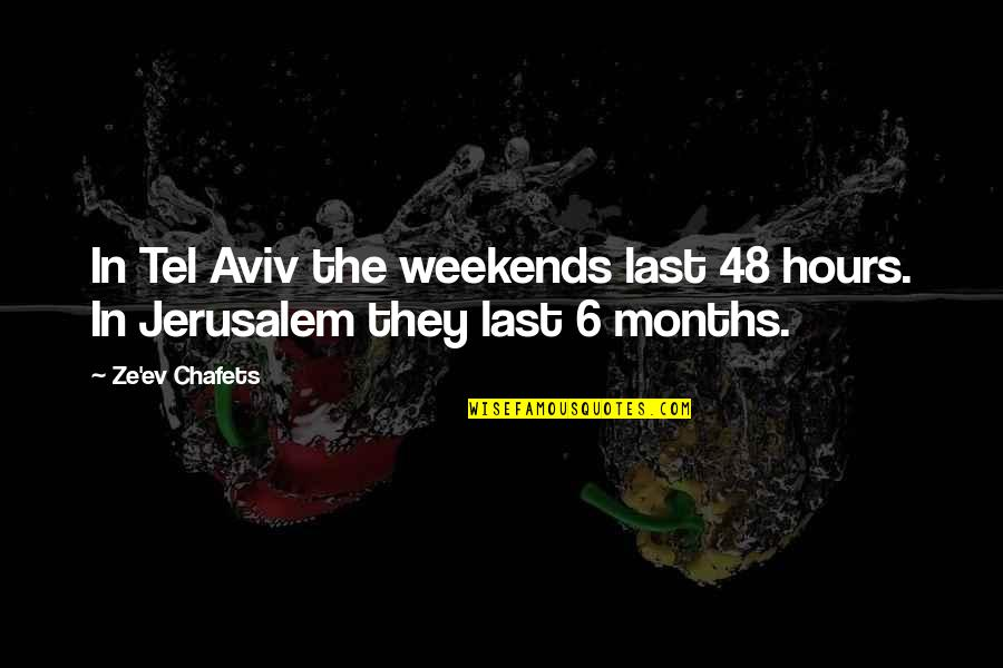 Weekends Quotes By Ze'ev Chafets: In Tel Aviv the weekends last 48 hours.
