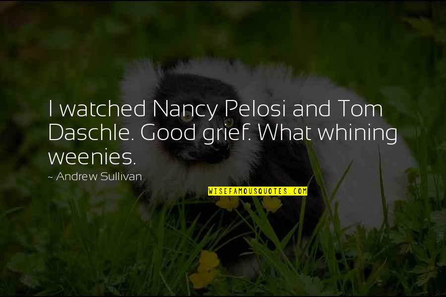 Weenies Quotes By Andrew Sullivan: I watched Nancy Pelosi and Tom Daschle. Good