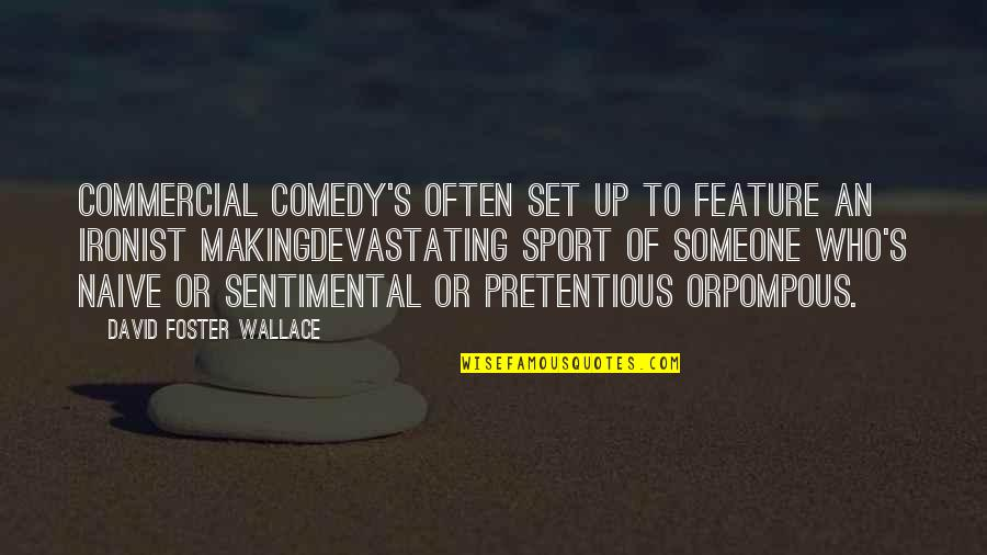Weenies Quotes By David Foster Wallace: Commercial comedy's often set up to feature an