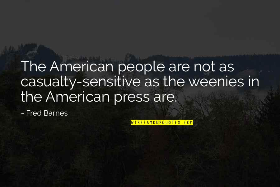 Weenies Quotes By Fred Barnes: The American people are not as casualty-sensitive as