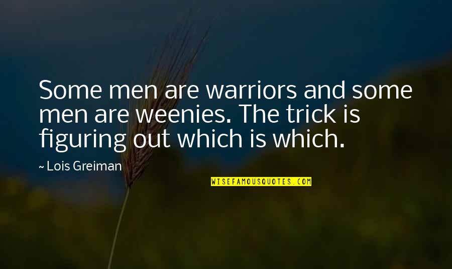 Weenies Quotes By Lois Greiman: Some men are warriors and some men are