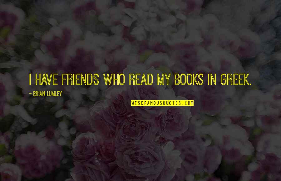 Weeping Boy Quotes By Brian Lumley: I have friends who read my books in