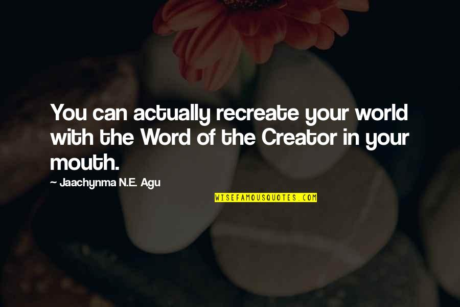 Weeping Boy Quotes By Jaachynma N.E. Agu: You can actually recreate your world with the