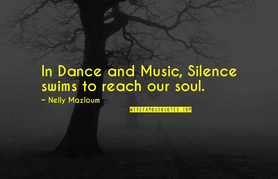 Weeping Boy Quotes By Nelly Mazloum: In Dance and Music, Silence swims to reach