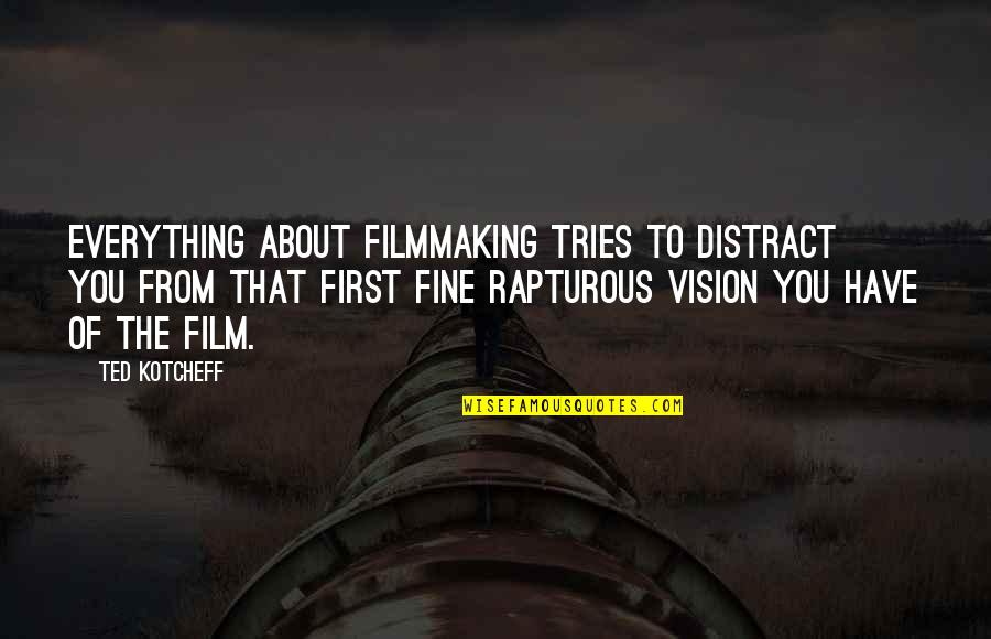 Weeping Boy Quotes By Ted Kotcheff: Everything about filmmaking tries to distract you from