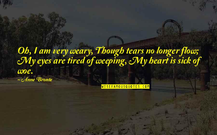 Weeping Eyes Quotes By Anne Bronte: Oh, I am very weary, Though tears no