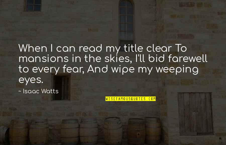 Weeping Eyes Quotes By Isaac Watts: When I can read my title clear To
