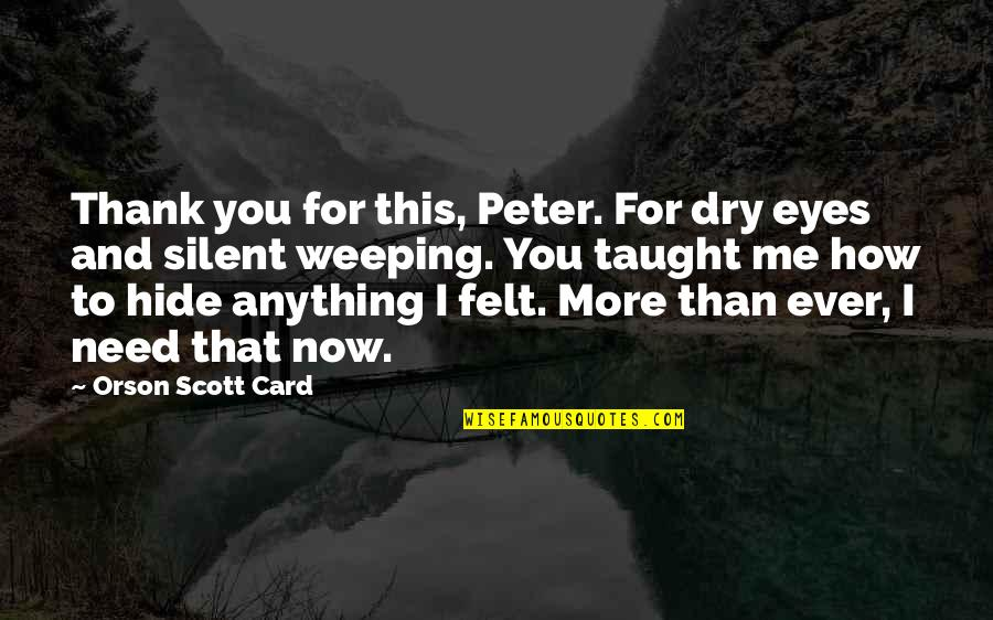 Weeping Eyes Quotes By Orson Scott Card: Thank you for this, Peter. For dry eyes