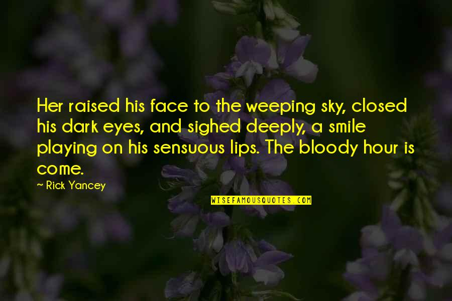 Weeping Eyes Quotes By Rick Yancey: Her raised his face to the weeping sky,