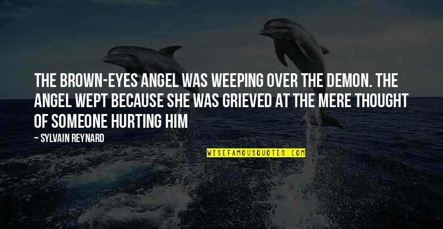 Weeping Eyes Quotes By Sylvain Reynard: The brown-eyes angel was weeping over the demon.