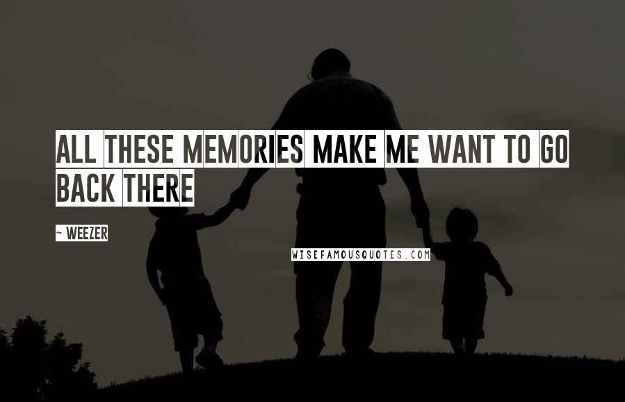 Weezer quotes: all these memories make me want to go back there