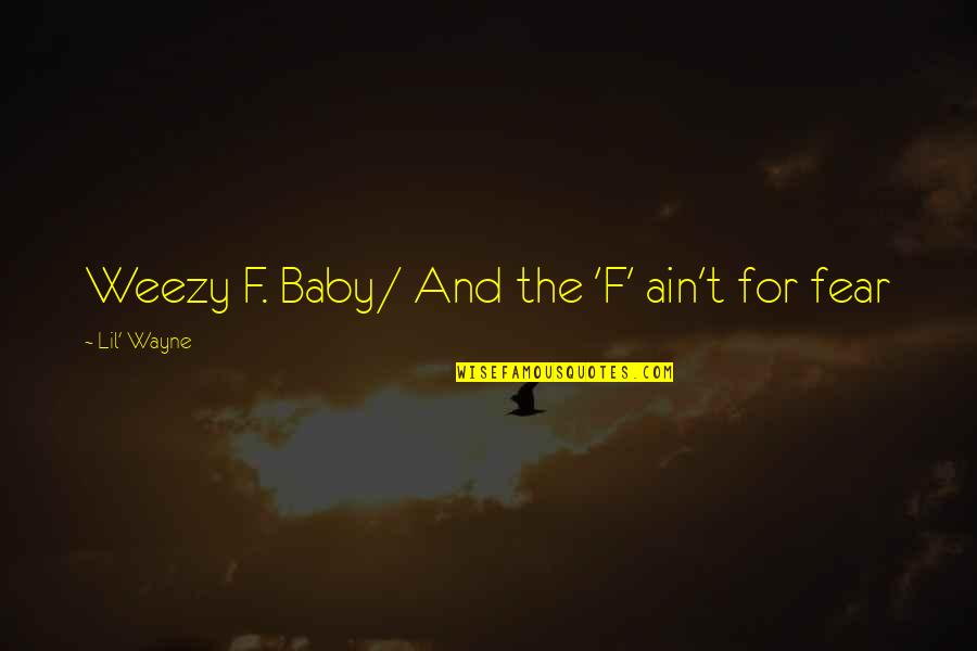 Weezy F Baby Quotes By Lil' Wayne: Weezy F. Baby/ And the 'F' ain't for