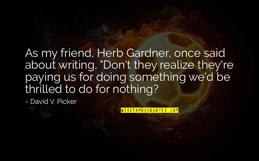 Weezy Jefferson Quotes By David V. Picker: As my friend, Herb Gardner, once said about
