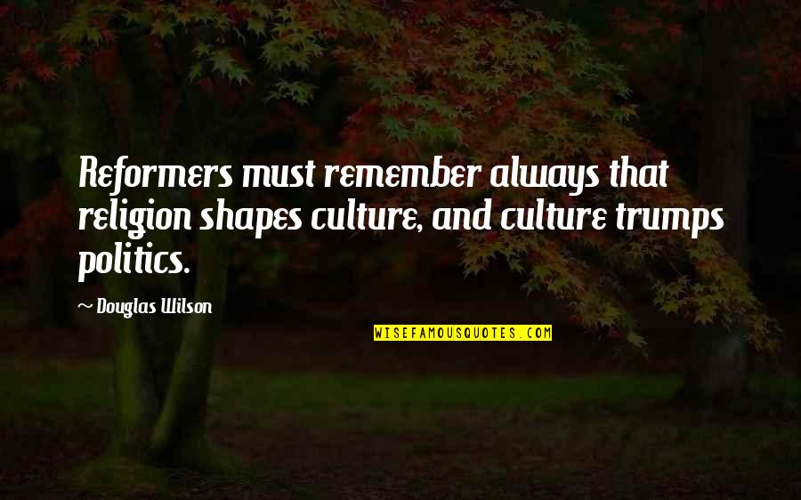Weezy Jefferson Quotes By Douglas Wilson: Reformers must remember always that religion shapes culture,