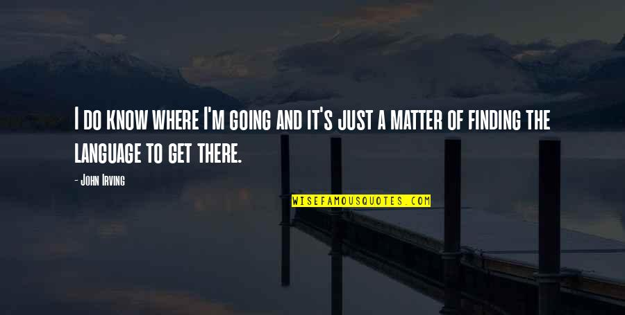 Weezy Jefferson Quotes By John Irving: I do know where I'm going and it's