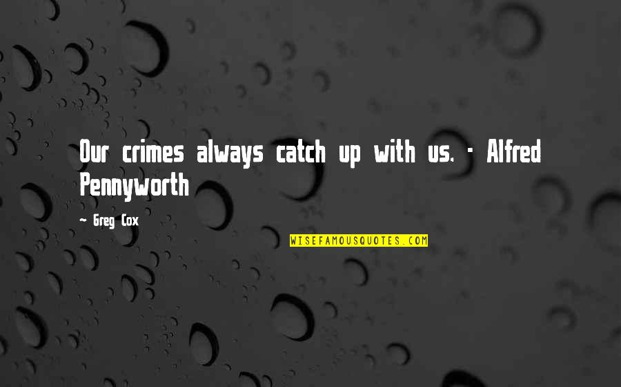Wei Shen Quotes By Greg Cox: Our crimes always catch up with us. -