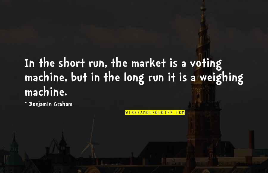 Weighing Machine Quotes By Benjamin Graham: In the short run, the market is a