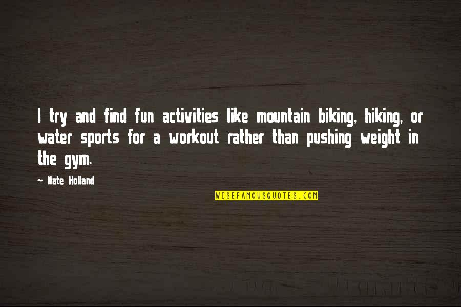 Weight Workout Quotes By Nate Holland: I try and find fun activities like mountain