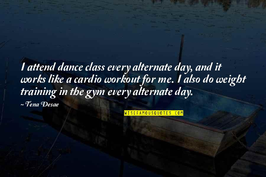 Weight Workout Quotes By Tena Desae: I attend dance class every alternate day, and