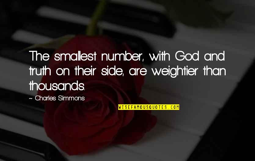 Weightier Quotes By Charles Simmons: The smallest number, with God and truth on